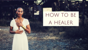 How To Be a Healer
